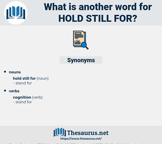 hold still for, synonym hold still for, another word for hold still for, words like hold still for, thesaurus hold still for