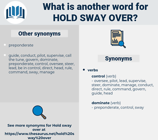 hold sway over, synonym hold sway over, another word for hold sway over, words like hold sway over, thesaurus hold sway over
