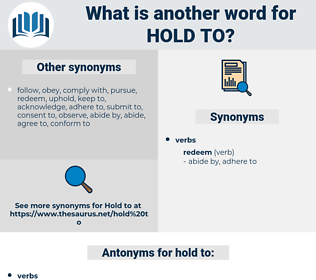 hold to, synonym hold to, another word for hold to, words like hold to, thesaurus hold to