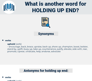 holding up end, synonym holding up end, another word for holding up end, words like holding up end, thesaurus holding up end