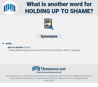 holding up to shame, synonym holding up to shame, another word for holding up to shame, words like holding up to shame, thesaurus holding up to shame