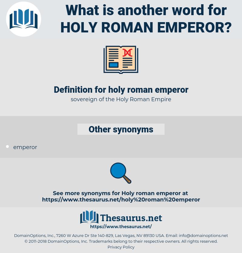 holy roman emperor, synonym holy roman emperor, another word for holy roman emperor, words like holy roman emperor, thesaurus holy roman emperor