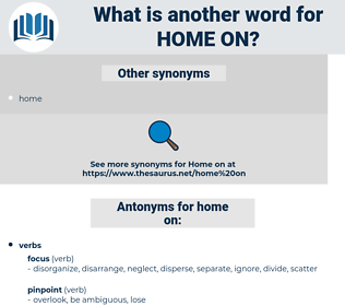 home on, synonym home on, another word for home on, words like home on, thesaurus home on