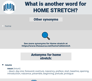 home stretch, synonym home stretch, another word for home stretch, words like home stretch, thesaurus home stretch