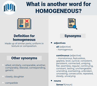 homogeneous, synonym homogeneous, another word for homogeneous, words like homogeneous, thesaurus homogeneous