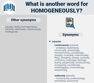 homogeneously, synonym homogeneously, another word for homogeneously, words like homogeneously, thesaurus homogeneously