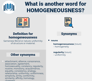 homogeneousness, synonym homogeneousness, another word for homogeneousness, words like homogeneousness, thesaurus homogeneousness