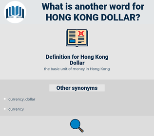 Hong Kong Dollar, synonym Hong Kong Dollar, another word for Hong Kong Dollar, words like Hong Kong Dollar, thesaurus Hong Kong Dollar