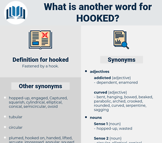 hooked, synonym hooked, another word for hooked, words like hooked, thesaurus hooked