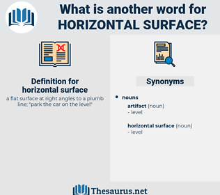 horizontal surface, synonym horizontal surface, another word for horizontal surface, words like horizontal surface, thesaurus horizontal surface