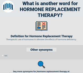 Hormone Replacement Therapy, synonym Hormone Replacement Therapy, another word for Hormone Replacement Therapy, words like Hormone Replacement Therapy, thesaurus Hormone Replacement Therapy