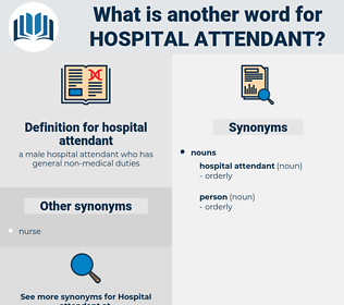 hospital attendant, synonym hospital attendant, another word for hospital attendant, words like hospital attendant, thesaurus hospital attendant