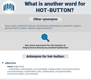 hot button, synonym hot button, another word for hot button, words like hot button, thesaurus hot button