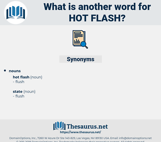hot flash, synonym hot flash, another word for hot flash, words like hot flash, thesaurus hot flash