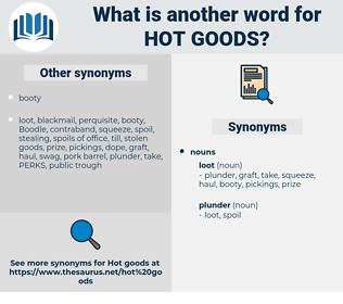 hot goods, synonym hot goods, another word for hot goods, words like hot goods, thesaurus hot goods