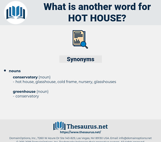 hot house, synonym hot house, another word for hot house, words like hot house, thesaurus hot house