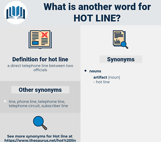 hot line, synonym hot line, another word for hot line, words like hot line, thesaurus hot line