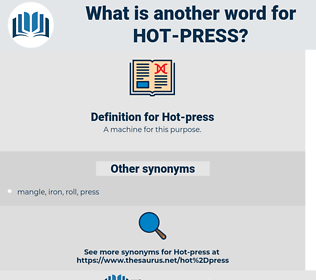 hot press, synonym hot press, another word for hot press, words like hot press, thesaurus hot press