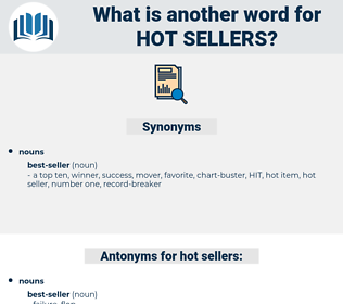 hot sellers, synonym hot sellers, another word for hot sellers, words like hot sellers, thesaurus hot sellers