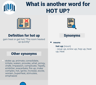 hot up, synonym hot up, another word for hot up, words like hot up, thesaurus hot up