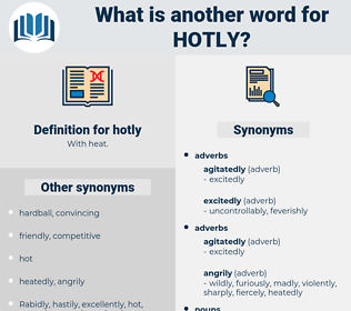 hotly, synonym hotly, another word for hotly, words like hotly, thesaurus hotly