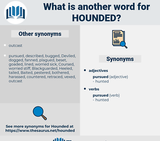 Hounded, synonym Hounded, another word for Hounded, words like Hounded, thesaurus Hounded