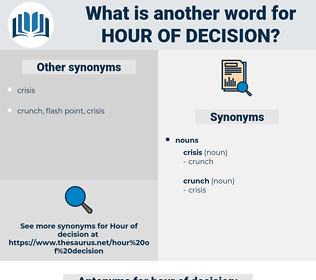 hour of decision, synonym hour of decision, another word for hour of decision, words like hour of decision, thesaurus hour of decision