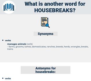 housebreaks, synonym housebreaks, another word for housebreaks, words like housebreaks, thesaurus housebreaks