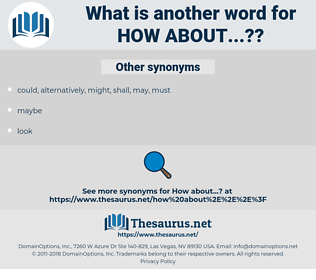 how about...?, synonym how about...?, another word for how about...?, words like how about...?, thesaurus how about...?