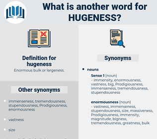 hugeness, synonym hugeness, another word for hugeness, words like hugeness, thesaurus hugeness