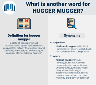 hugger mugger, synonym hugger mugger, another word for hugger mugger, words like hugger mugger, thesaurus hugger mugger