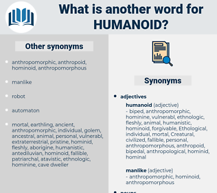 humanoid, synonym humanoid, another word for humanoid, words like humanoid, thesaurus humanoid