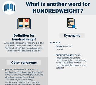 hundredweight, synonym hundredweight, another word for hundredweight, words like hundredweight, thesaurus hundredweight