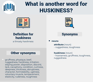 huskiness, synonym huskiness, another word for huskiness, words like huskiness, thesaurus huskiness