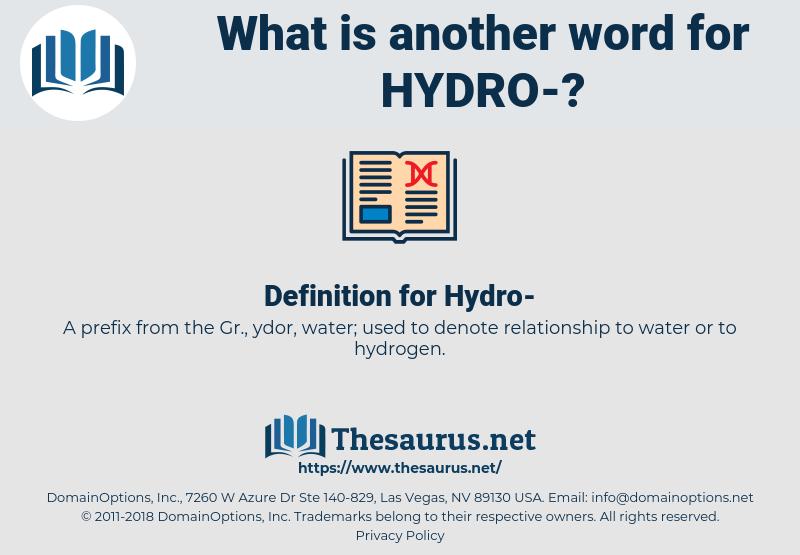 Hydro-, synonym Hydro-, another word for Hydro-, words like Hydro-, thesaurus Hydro-