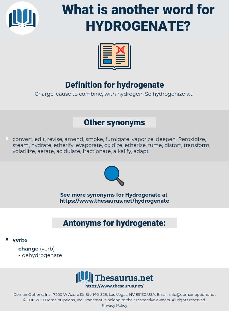 hydrogenate, synonym hydrogenate, another word for hydrogenate, words like hydrogenate, thesaurus hydrogenate