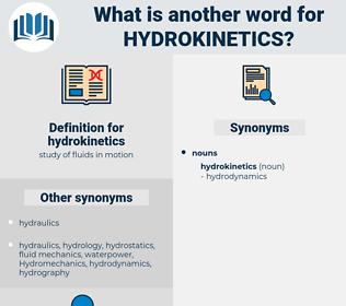 hydrokinetics, synonym hydrokinetics, another word for hydrokinetics, words like hydrokinetics, thesaurus hydrokinetics