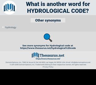 hydrological code, synonym hydrological code, another word for hydrological code, words like hydrological code, thesaurus hydrological code