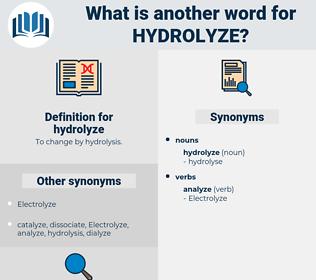 hydrolyze, synonym hydrolyze, another word for hydrolyze, words like hydrolyze, thesaurus hydrolyze
