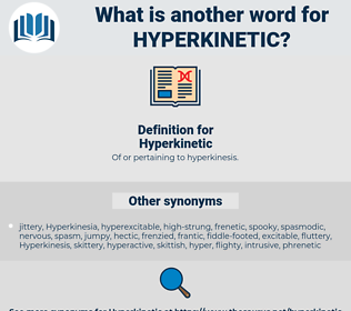 Hyperkinetic, synonym Hyperkinetic, another word for Hyperkinetic, words like Hyperkinetic, thesaurus Hyperkinetic