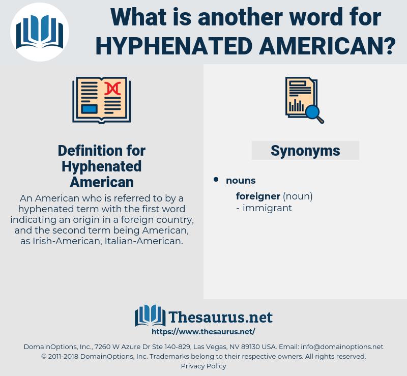 Hyphenated American, synonym Hyphenated American, another word for Hyphenated American, words like Hyphenated American, thesaurus Hyphenated American