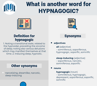 hypnagogic, synonym hypnagogic, another word for hypnagogic, words like hypnagogic, thesaurus hypnagogic