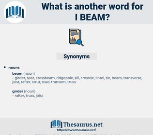 i beam, synonym i beam, another word for i beam, words like i beam, thesaurus i beam