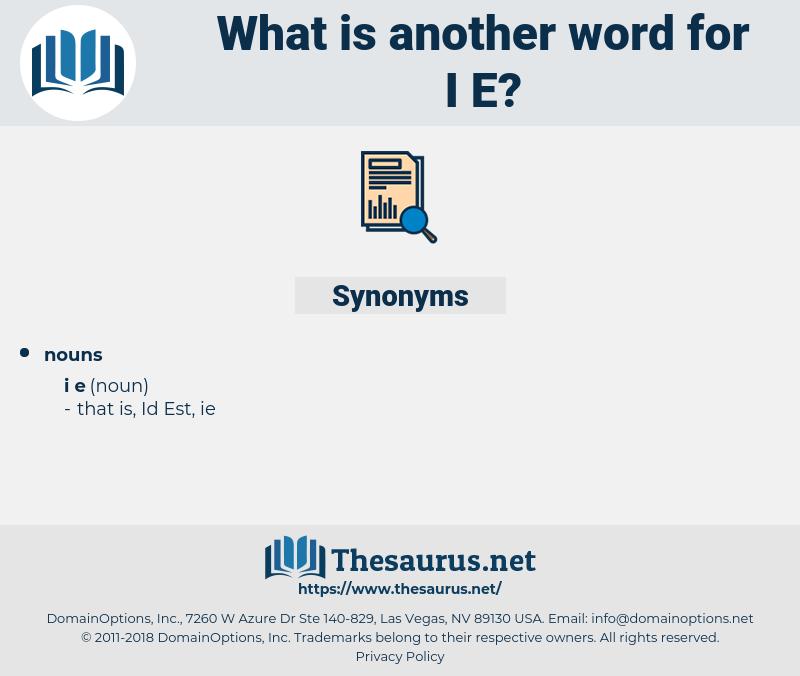 i.e., synonym i.e., another word for i.e., words like i.e., thesaurus i.e.