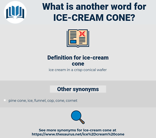 ice-cream cone, synonym ice-cream cone, another word for ice-cream cone, words like ice-cream cone, thesaurus ice-cream cone