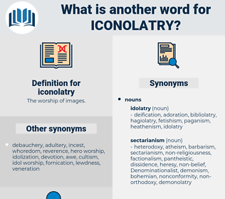 iconolatry, synonym iconolatry, another word for iconolatry, words like iconolatry, thesaurus iconolatry