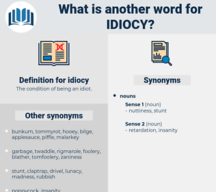 idiocy, synonym idiocy, another word for idiocy, words like idiocy, thesaurus idiocy
