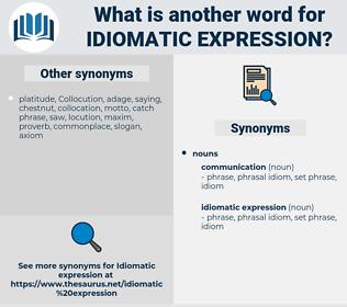 idiomatic expression, synonym idiomatic expression, another word for idiomatic expression, words like idiomatic expression, thesaurus idiomatic expression