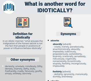 idiotically, synonym idiotically, another word for idiotically, words like idiotically, thesaurus idiotically