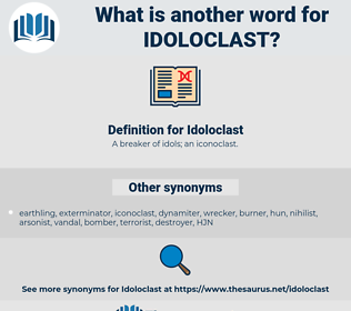 Idoloclast, synonym Idoloclast, another word for Idoloclast, words like Idoloclast, thesaurus Idoloclast
